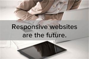 6 Reasons Why a Responsive Website is essential for your business!