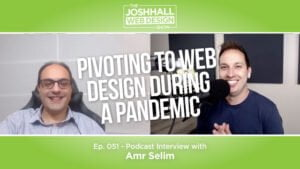 Amr Pivoting to Web Design During the Pandemic, with Josh Hall